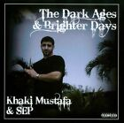 The Dark Ages & Brighter Days [PA] by Khaki Mustafa/SEP (CD)