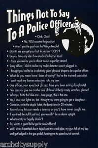 POSTER:COMICAL<wbr/>: THINGS NOT TO SAY TO A POLICE  OFFICER - BLUE  #3372 RP76 T