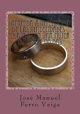 Aprenda a Defenderse de Las Infidelidades : Cuando con una Mujer o Hombre No...