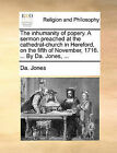 The Inhumanity of Popery. a Sermon Preached at the Cathedral-Church in Hereford, on the Fifth of November, 1716. ... by Da. Jones, ... by Da Jones (Paperback / softback, 2010)