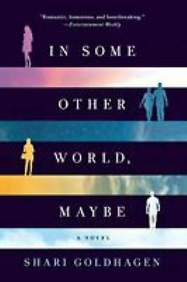 In Some Other World, Maybe: A Novel by Goldhagen, Shari