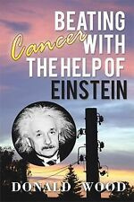 Beating Cancer with the Help of Einstein, , Wood, Donald, Very Good, 2015-02-17,