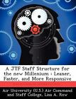 A Jtf Staff Structure for the New Millenium: Leaner, Faster, and More Responsive by Lisa A Row (Paperback / softback, 2012)