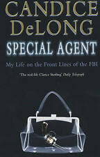 Special Agent: My Life on the Front Lines of the FBI by DeLong, Candice