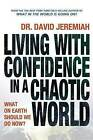 Living with Confidence in a Chaotic World: What on Earth Should We Do Now? by David Jeremiah (Paperback, 2010)