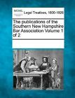 The Publications of the Southern New Hampshire Bar Association Volume 1 of 2 by Gale, Making of Modern Law (Paperback / softback, 2011)