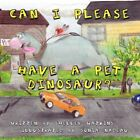 Can I Please Have a Pet Dinosaur? 9781425982003 by Shelley Watkins Paperback