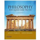 Philosophy : The Quest for Truth by Louis P. Pojman and Lewis Vaughn (2013, Paperback)