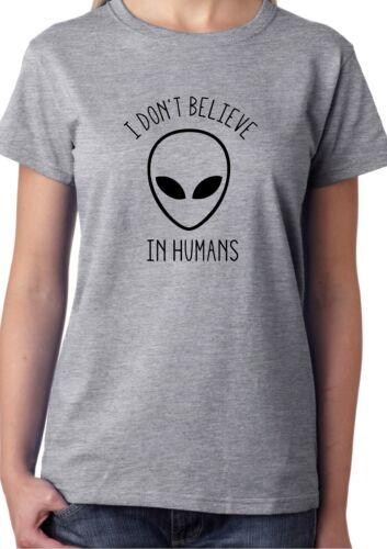 I DON/'T BELIEVE IN HUMANS T-SHIRT-FUNNY JOKE CRAZY SLOGAN SPACE UNI ALIEN