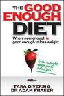 The Good Enough Diet: Where Near Enough is Good Enough to Lose Weight by Adam Fraser, Tara Diversi (Paperback, 2011)