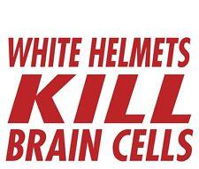 White Helmets Kill Brain Cells Firefighter Non-Reflective Novelty Decal Sticker