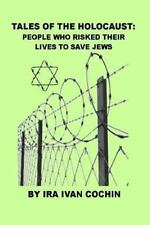 Tales of the Holocaust : People Who Risked Their Lives to Save Jews by Ira...