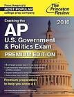Cracking the AP U.S. Government & Politics Exam: 2016: Premium Edition by Princeton Review (Paperback, 2015)