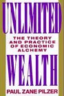 Unlimited Wealth : The Theory and Practice of Economic Alchemy by Paul Z. Pilzer (1991, Hardcover)
