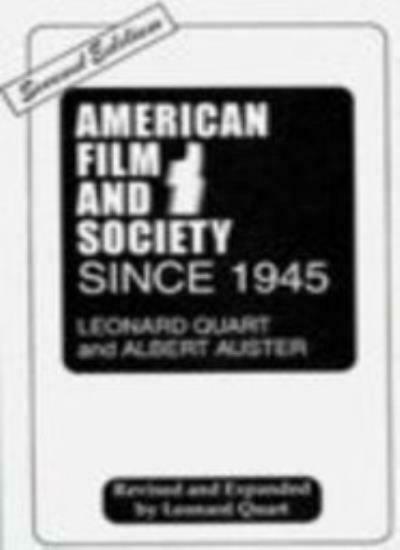 American Film and Society Since 1945 By Leonard Quart, Albert Auster