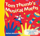 Songbooks: Tom Thumb's Musical Maths: Developing Maths Skills with Simple Songs by Helen MacGregor (Paperback, 2005)