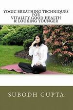 Yogic Breathing Techniques for Vitality Good Health and Looking Younger by...