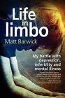 Life in Limbo: My Battle with Depression, Infertility and Mental Illness. by MR Matt Barwick (Paperback / softback, 2012)