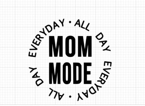 """SVG /""""AllDay EveryDay MOM MODE/"""" ForCricut Projects PNG File DXF"""