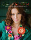 Crochet Adorned: Reinvent Your Wardrobe with Crocheted Accents, Embellishments, and Trims by Linda Permann (Paperback, 2009)