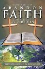 How Not to Abandon Faith in a Time of Crisis by Minister John T N III Boykin (Paperback / softback, 2013)