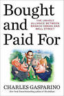 Bought and Paid for: The Unholy Alliance Between Barack Obama and Wall Street by Charles Gasparino (Hardback, 2010)