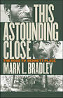 This Astounding Close: The Road to Bennett Place by Mark L. Bradley (Paperback, 2006)
