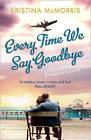 Everytime We Say Goodbye by Kristina McMorris (Paperback, 2012)