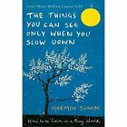 The Things You Can See Only When You Slow Down: How to be Calm in a Busy World by Haemin Sunim (Hardback, 2017)