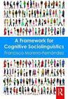 A Framework for Cognitive Sociolinguistics by Francisco Moreno-Fernandez (Paperback, 2016)