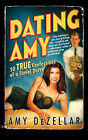 Dating Amy: 50 True Confessions of a Serial Dater by Amy DeZellar (Paperback, 2006)