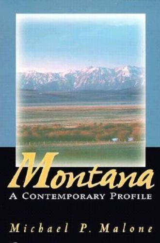 Montana : A Contemporary Profile by Michael P. Malone