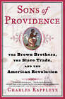Sons of Providence: The Brown Brothers, the Slave Trade and the Revolution by Charles Rappleye (Paperback, 2007)