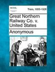 Great Northern Railway Co. V. United States by Anonymous (Paperback / softback, 2012)