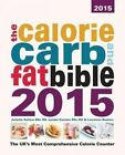 The Calorie, Carb and Fat Bible: The UK's Most Comprehensive Calorie Counter: 2015 by Lyndel Costain, Juliette Kellow, Laurence Beeken (Paperback, 2015)