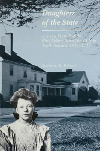 DAUGHTERS OF THE STATE: A SOCIAL PORTRAIT OF THE FIRST REFORM SCHOOL FOR GIRLS