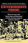 Exterminate Them: Written Accounts of the Murder, Rape, and Enslavement of Native Americans During the California Goldrush by Clifford E. Trafzer, Joel R. Hyer (Paperback, 1999)