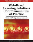 Web-based Learning Solutions for Communities of Practice: Developing Virtual Environments for Social and Pedagogical Advancement by IGI Global (Hardback, 2009)