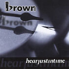 Hearjustintime by The Brown Band (CD, Jan-2004, The Brown Band)