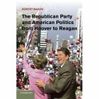 The Republican Party and American Politics from Hoover to Reagan by Robert Mason (Paperback, 2014)