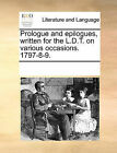Prologue and Epilogues, Written for the L.D.T. on Various Occasions. 1797-8-9. by Multiple Contributors (Paperback / softback, 2010)