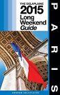 Paris - The Delaplaine 2015 Long Weekend Guide by Andrew Delaplaine (Paperback / softback, 2014)