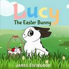 Lucy: The Easter Bunny by James Livingood (Paperback / softback, 2016)