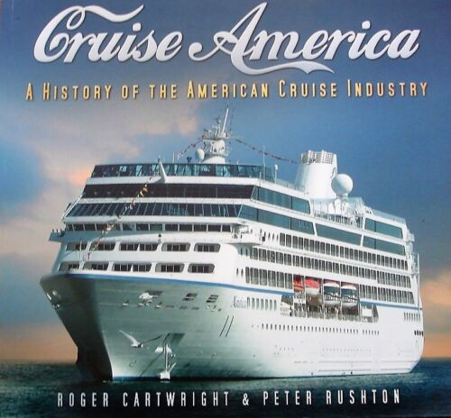 1 of 1 - Cruise America: A History of the American Cruise Industry by Roger Cartwright