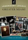 Legendary Locals of Greater Miami by Howard Kleinberg, Arva Moore Parks (Paperback / softback, 2013)