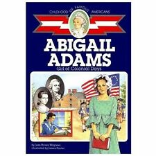 Childhood of Famous Americans: Abigail Adams : Girl of Colonial Days by Jean Brown Wagoner (1992, Paperback)