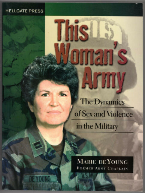 This Woman's Army: The Dynamics of Sex and Violence in the Military ~ Deyoung, M