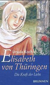 Koch, Ursula - Elisabeth von Thüringen. Die Kraft der Liebe /3