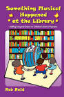 Something Musical Happened at the Library: Adding Song and Dance to Children's Story Programs by Rob Reid (Paperback, 2007)