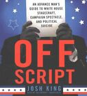 Off Script: An Advance Man's Guide to White House Stagecraft, Campaign Spectacle, and Political Suicide by Blackstone Audiobooks (CD-Audio, 2016)